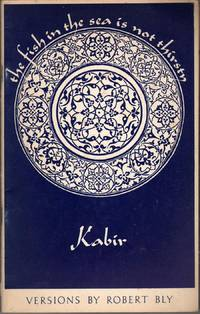 The Fish in the Sea is Not Thirsty: Kabir Versions by Robert Bly by  trans  Robert - Paperback - 1st Edition - 1971 - from citynightsbooks and Biblio.com