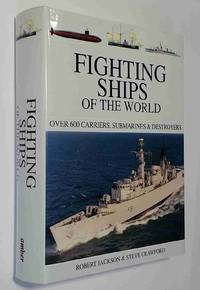 Fighting Ships of the World : Over 600 Carriers, Submarines and Destroyers