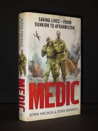 Medic. Saving Lives - from Dunkirk to Afghanistan [SIGNED] by John Nichol and Tony Rennell - Signed First Edition - 2009 - from Tarrington Books and Biblio.com