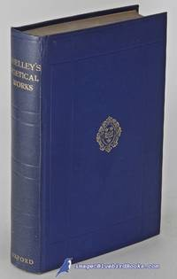 The Complete Poetical Works of Percy Bysshe Shelley by SHELLEY, Percy Bysshe; HUTCHINSON, Thomas (editor) - 1935