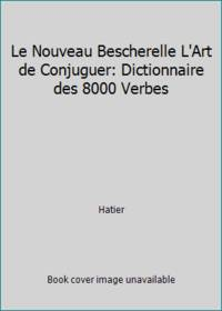 9782218000270 L Art De Conjuguer Dictionnaire Des 8000 Verbes Le Nouveau Bescherelle By Hatier