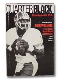 Quarter Black: Shattering the NFL Myth [Autobiography of Doug Williams, First Black Super Bowl Quarterback]