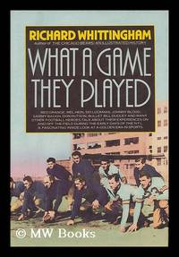 What a Game They Played : Stories of the Early Days of Pro Football by Those Who Were There / Richard Whittingham by  Richard Whittingham - First Edition - 1984 - from MW Books Ltd. and Biblio.com