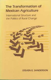 The Transformation of Mexican Agriculture  International Structure and the  Politics of Rural Change