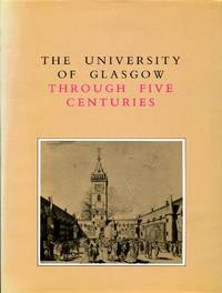 image of The University of Glasgow Through Five Centuries