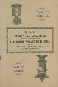 W. R. C. Economical Cook Book. Published in the Interests of [the] D. C. Rodman Woman's Relief Corps, No. 19, Department of Connecticut
