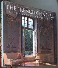 The French Château: Life .  Style . Tradition