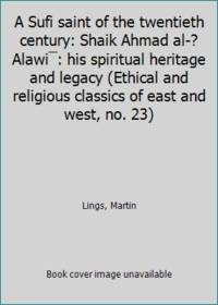 image of A Sufi saint of the twentieth century: Shaik Ahmad al-?Alawi¯: his spiritual heritage and legacy (Ethical and religious classics of east and west, no. 23)