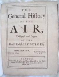 The General History of the Air, Designed and Begun by the Honble Robert Boyle Esq