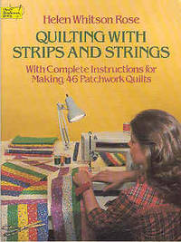Quilting With Strips and Strings: With Complete Instructions for Making 46 Patchwork Quilts