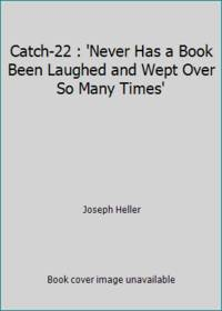 Catch-22 : 'Never Has a Book Been Laughed and Wept Over So Many Times' by Joseph Heller - 1974