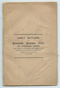 image of Early Settlers of Bowmanville, Darlington, Clarke, and Surrounding Country, With sketches of the habits and customs of the aborigines, and synopsis of the Zoology indigenous to this portion of Canada