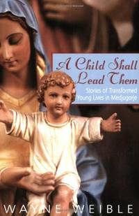 A Child Shall Lead Them: Surprising Gifts of a Fundamentalist Childhood