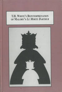 T. H. White's Reinterpretation of Malory's Le Morte Darthur, An Analysis of Shifting...