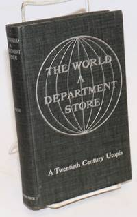 The world, a department store; a story of life under a coîperative system. With illustrations by Harry C. Wilkinson
