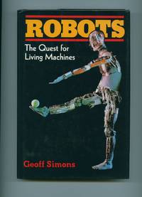 Robots; The Quest for Living Machines by Simons, Geoff - 1992