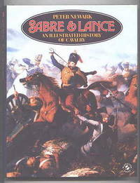 SABRE & LANCE:  AN ILLUSTRATED HISTORY OF CAVALRY.