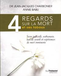 4 Regards sur la mort et ses tabous.   Soins palliatifs, euthanasie, suicide assisté et expériences de mort imminente. by  Annie  Jean-Jacques (Dr.)  /  BABU - Paperback - 2015 - from Librairie la bonne occasion and Biblio.com
