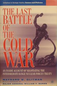 The Last Battle of the Cold War: An Inside Account of Negotiating the  Intermediate Range Nuclear Forces Treaty (Initiatives in Strategic  Studies: Issues and Policies)