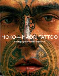 Moko - Maori Tattoo by Hans Neleman - Hardcover - Edition Unstated - 1999 - from Ayerego Books (IOBA) (SKU: 42829)