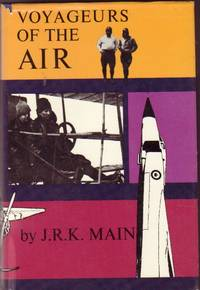 Voyageurs of the Air:  A History of Civil Aviation in Canada 1858 - 1967 by Main, J. R. K.  (John Robert Kennedy) - 1967