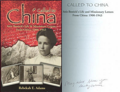 CALLED TO CHINA Attie Bostick's Life & Missionary Letters from China: 1900-1943, Adams, Rebekah