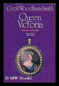 Queen Victoria : her life and times / by Cecil Woodham-Smith. Volume1, 1819-1861