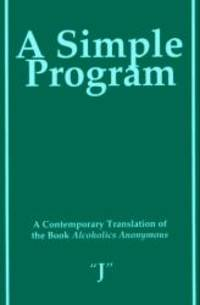 A Simple Program: A Contemporary Translation of the Book, Alcoholics Anonymous