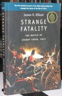 Strange Fatality:  The Battle of Stoney Creek, 1813  -(SIGNED)-