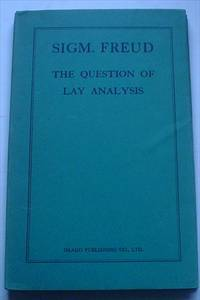 THE QUESTION OF LAY ANALYSIS. An introduction to Psycho-analysis. Translated by Nancy Procter-Gregg. With a foreword by Ernest Jones, M.D