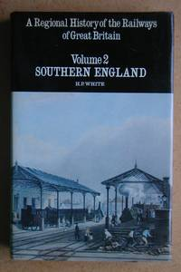 A Regional History Of The Railways Of Great Britain: Volume 2. Southern England.