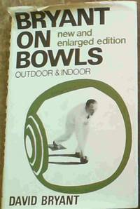Bryant on Bowls, Outdoor and Indoor ; New and Enlarged Edition