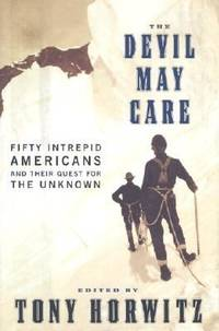 image of The Devil May Care : 50 Intrepid Americans and Their Quest for the Unknown