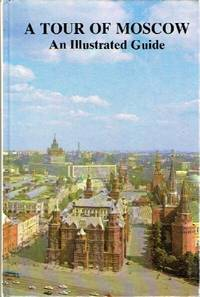 A Tour of Moscow: An Illustrated Guide