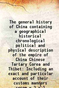 The general history of China containing a geographical historical chronological political and physical description of the empire of China Chinese Tartary Corea and Thibet Including an exact and particular account of their customs manners cerem Volume v.3 1741 [Hardcover] by  R. Brookes J.-B. Du Halde - Hardcover - 2016 - from Gyan Books (SKU: 1111005632331)