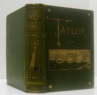 TAYLOR ON GOLF Impressions, Comments and Hints by  J. H Taylor - Hardcover - Second Edition - 1902 - from Nick Bikoff, Bookseller (SKU: 16474)