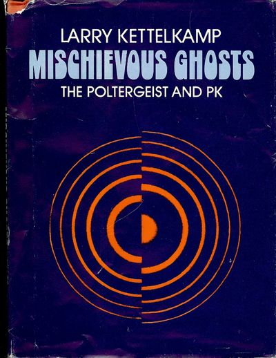 1980. KETTLEKAMP, Larry. MISCHIEVOUS GHOSTS: THE POLTERGEIST AND PK. Illustrated. NY: William Morrow...