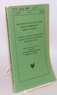 What should be the United States military commitment to foreign countries? A collection of excerpts and bibliography relating to the national high school debate topic, 1969-1970; pursuant to Public law 88-246