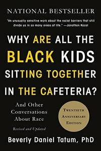 image of Why Are All the Black Kids Sitting Together in the Cafeteria?: And Other Conversations About Race