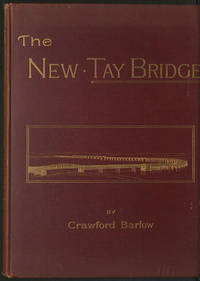 The New Tay Bridge. A course of lectures delivered at the Royal school of military engineering at Chatham, November 1888.