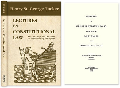 2004. ISBN-13: 9781584774532; ISBN-10: 1584774533. Tucker, Henry St. George. Lectures on Constitutio...