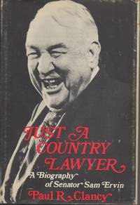 Just a Country Lawyer A Biography of Senator Sam Ervin by  Paul R Clancy  - First Edition  - 1974  - from Books Online Plus (SKU: 11981)