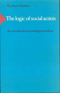 The Logic of Social Action: An Introduction to Sociological Analysis