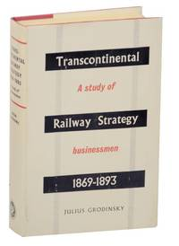 Transcontinental Railway Strategy, 1869-1893 A Study of Businessmen