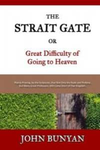 The Strait Gate: Or, Great Difficulty of Going to Heaven by John Bunyan - 2016-06-15