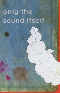 Only the Sound Itself (Codhill Press)