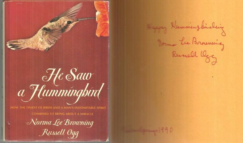 HE SAW A HUMMINGBIRD How the Tiniest of Birds and a Man's Indomitable Spirit Combined to Bring about a Miracle, Browning, Norma Lee