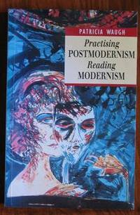 Practising Postmodernism/ Reading Modernism