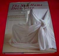 The New Home Decorator : Creative, Quick Decorating Ideas for the Home : Over 100 Stylish and Practical Projects