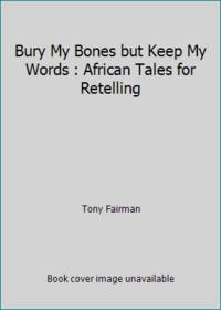 image of Bury My Bones but Keep My Words : African Tales for Retelling
